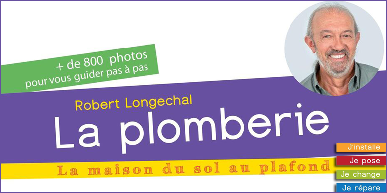 Livre La plomberie - J'installe, je pose, je change, je répare: J'installe, je pose, je change, je répare. Auteur : Robert Longechal